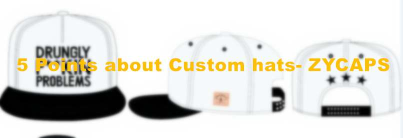 636088b25e9d9 5 points about Custom hats -ZYCAPS  RECOMMEND